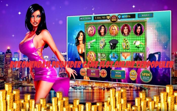 Rekomendasi Provider Game Slot Online Terpopuler